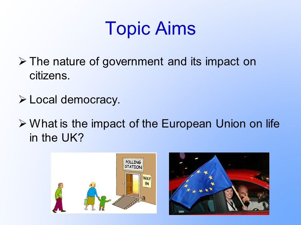 Topic Aims The nature of government and its impact on citizens.