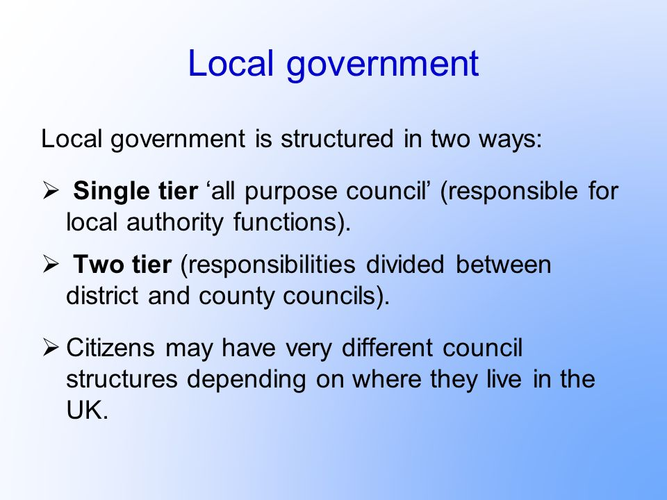 Local government Local government is structured in two ways: