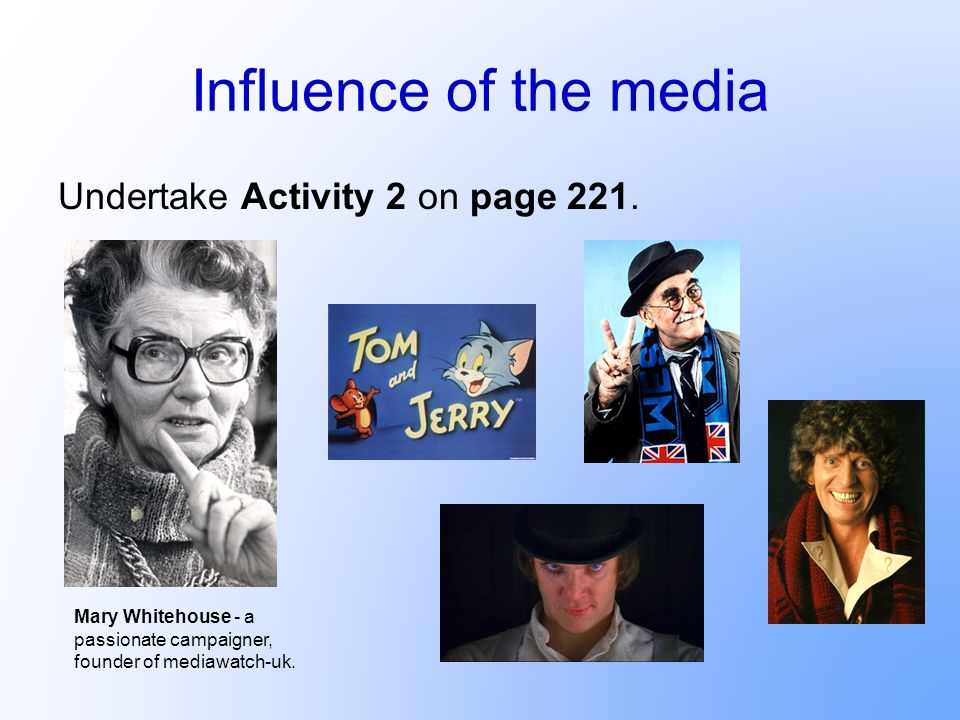 Influence of the media Undertake Activity 2 on page 221.