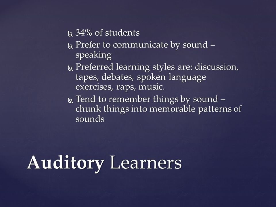Auditory Learners 34% of students