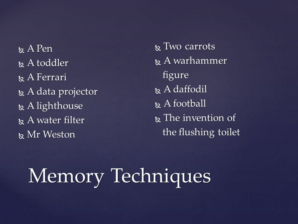 Memory Techniques Two carrots A Pen A warhammer A toddler figure