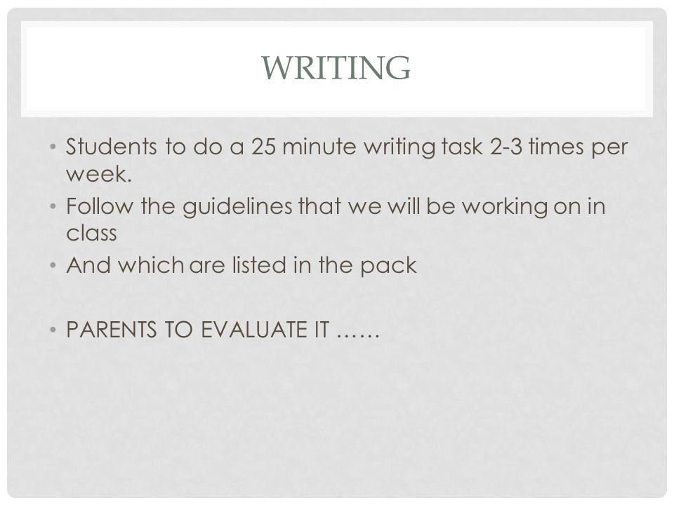 WRITING Students to do a 25 minute writing task 2-3 times per week.