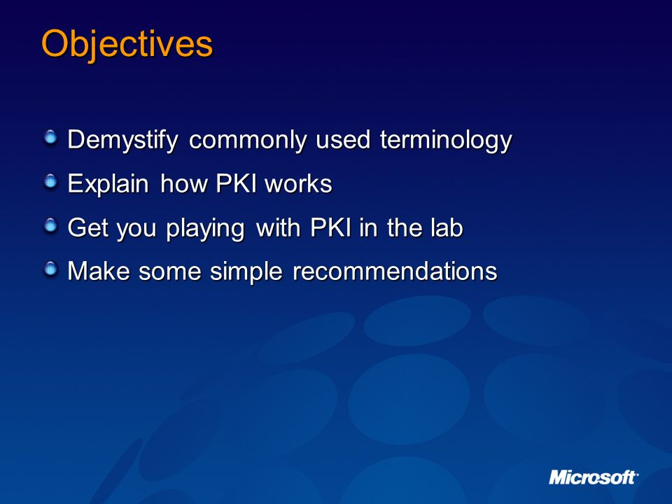 Objectives Demystify commonly used terminology Explain how PKI works