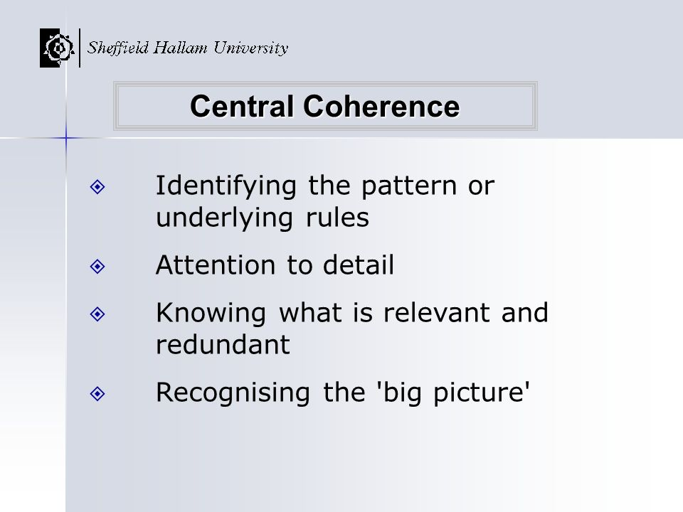 Central Coherence Identifying the pattern or underlying rules