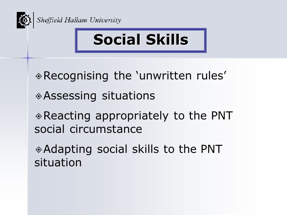 Social Skills Recognising the 'unwritten rules' Assessing situations