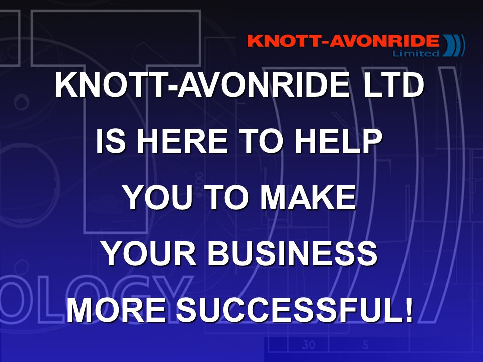 KNOTT-AVONRIDE LTD IS HERE TO HELP YOU TO MAKE YOUR BUSINESS MORE SUCCESSFUL!