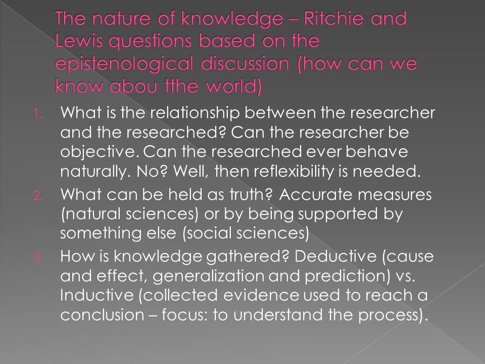 The nature of knowledge – Ritchie and Lewis questions based on the epistenological discussion (how can we know abou tthe world)