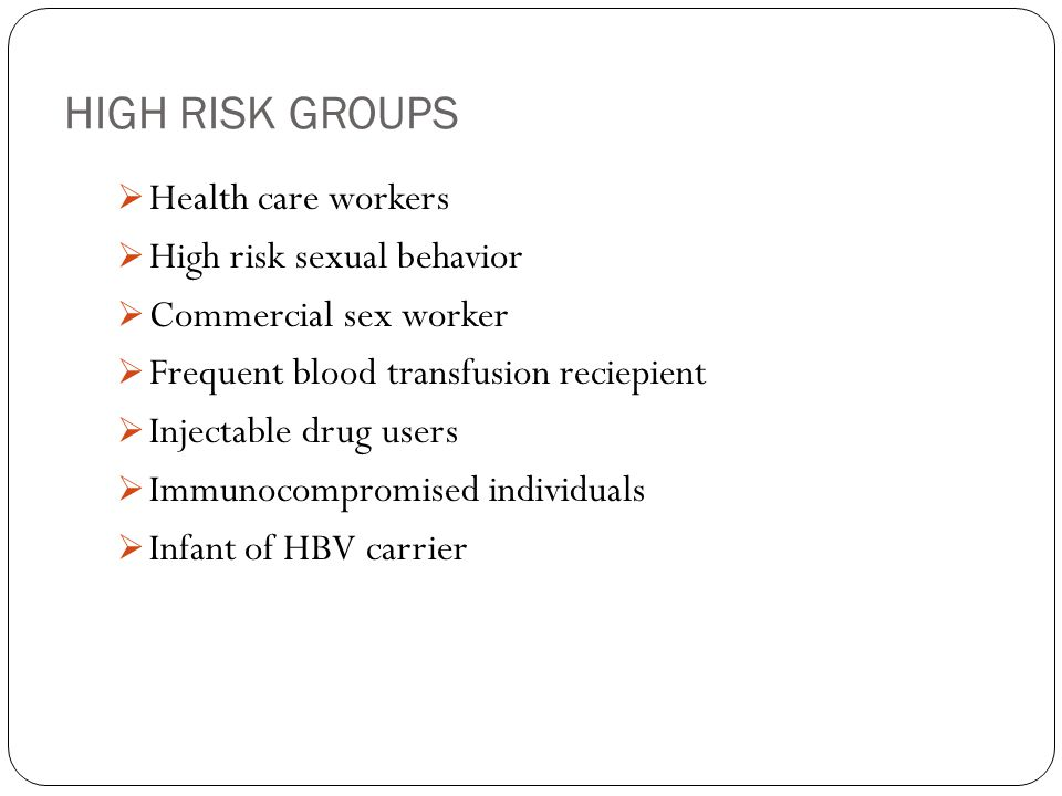 HIGH RISK GROUPS Health care workers High risk sexual behavior