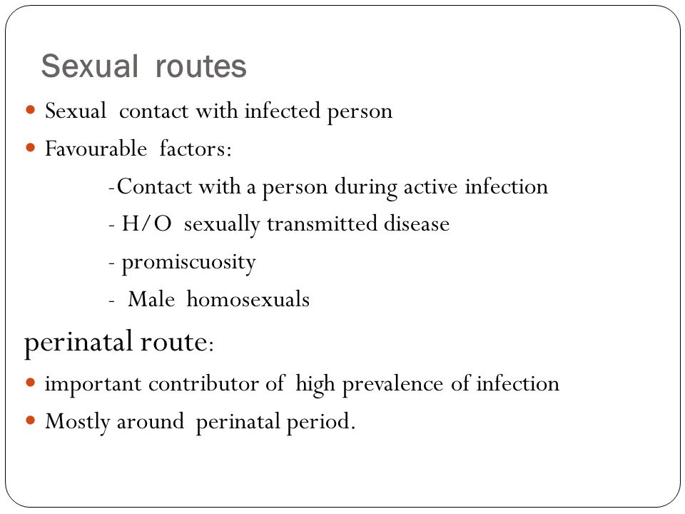 Sexual routes perinatal route: Sexual contact with infected person