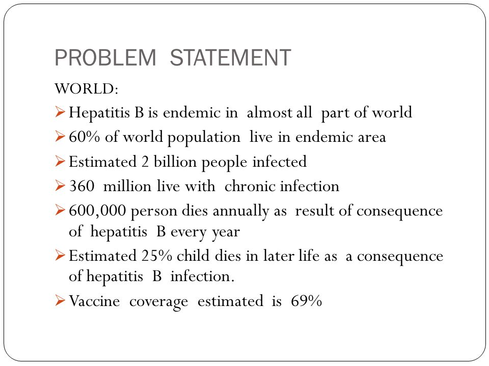 PROBLEM STATEMENT Hepatitis B is endemic in almost all part of world