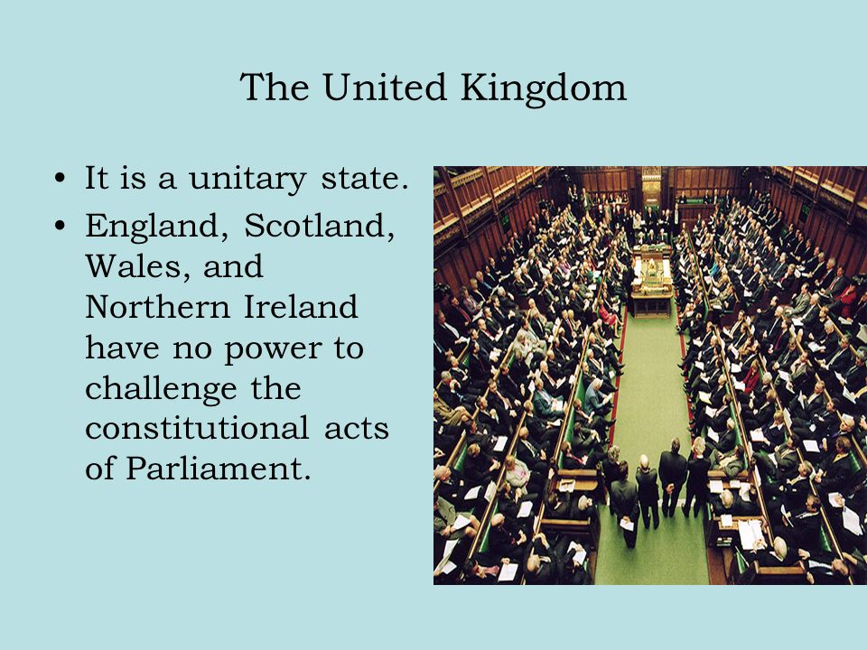 The United Kingdom It is a unitary state.