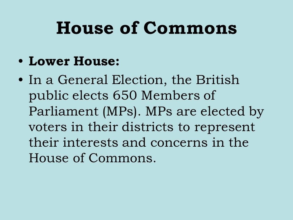 House of Commons Lower House:
