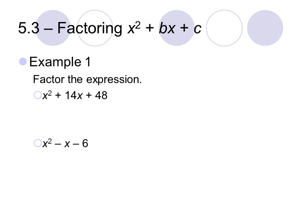 5.3 – Factoring x2 + bx + c Example 1 Factor the expression.