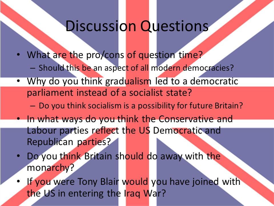 Discussion Questions What are the pro/cons of question time