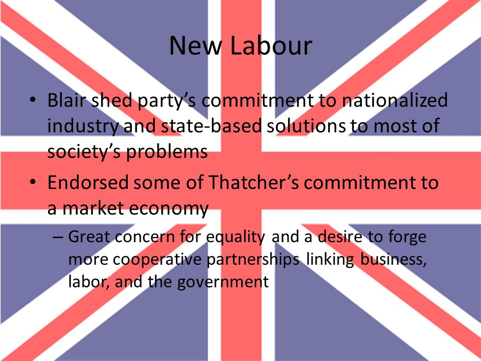 New Labour Blair shed party's commitment to nationalized industry and state-based solutions to most of society's problems.
