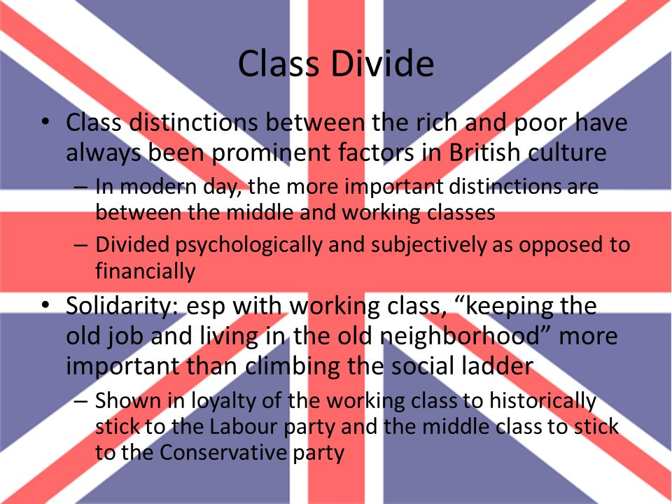Class Divide Class distinctions between the rich and poor have always been prominent factors in British culture.