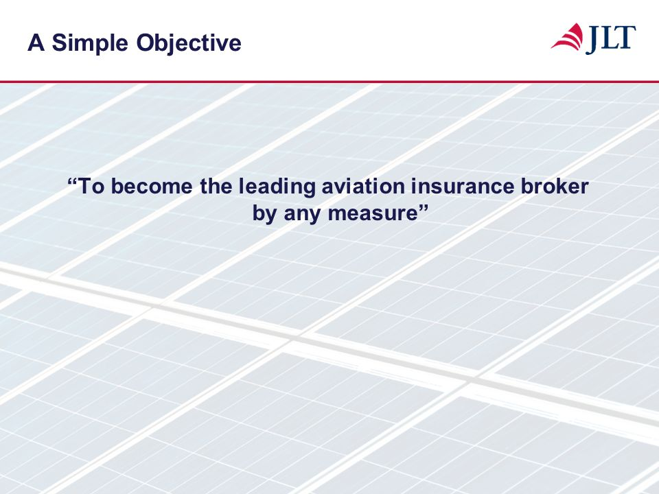 To become the leading aviation insurance broker by any measure