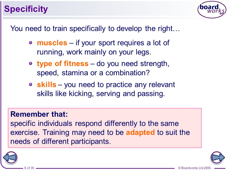 Specificity You need to train specifically to develop the right…