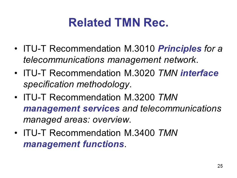 Related TMN Rec. ITU-T Recommendation M.3010 Principles for a telecommunications management network.