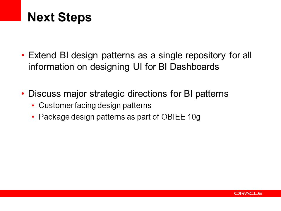 Next Steps Extend BI design patterns as a single repository for all information on designing UI for BI Dashboards.