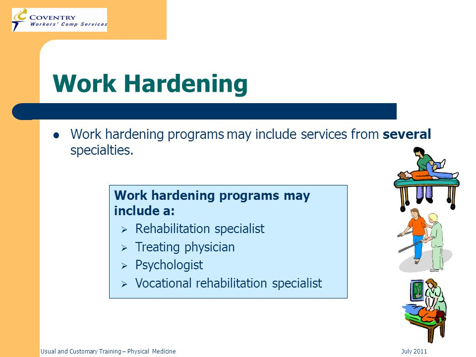 Work Hardening Work hardening programs may include services from several specialties. Work hardening programs may include a: