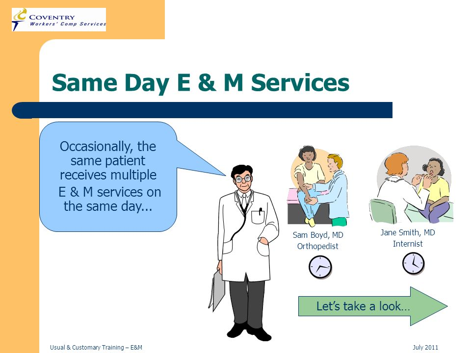 Same Day E & M Services Occasionally, the same patient receives multiple. E & M services on the same day...