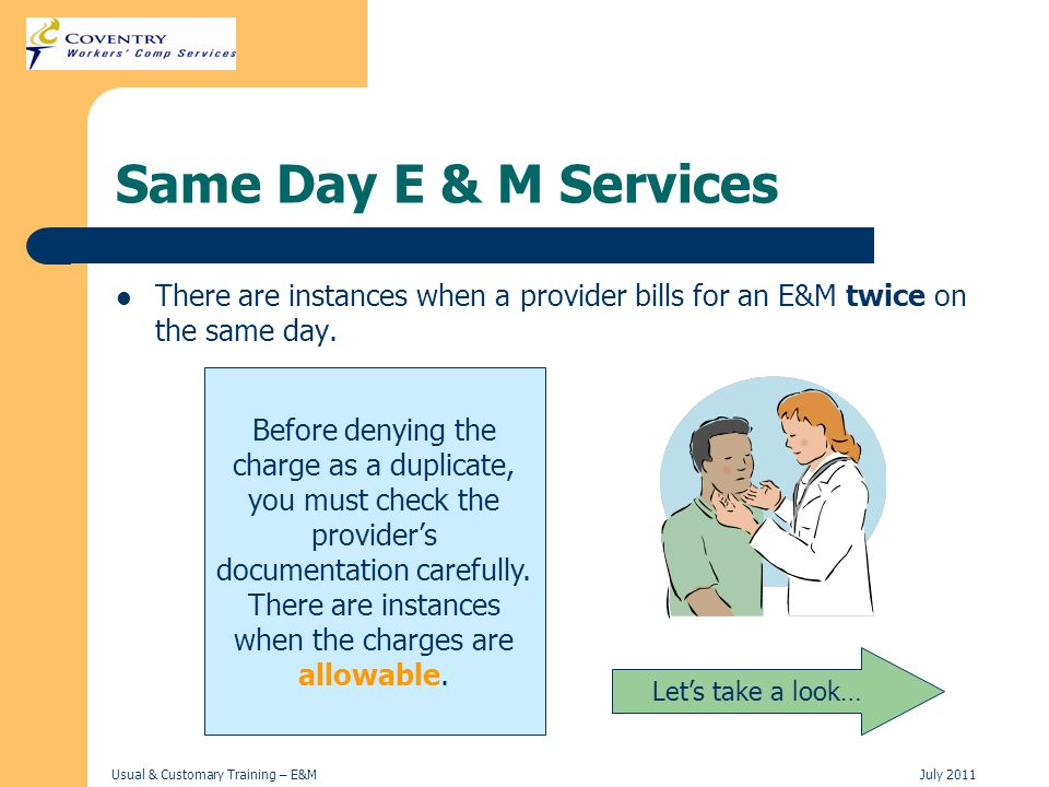 Same Day E & M Services There are instances when a provider bills for an E&M twice on the same day.
