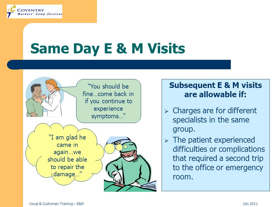 Subsequent E & M visits are allowable if: