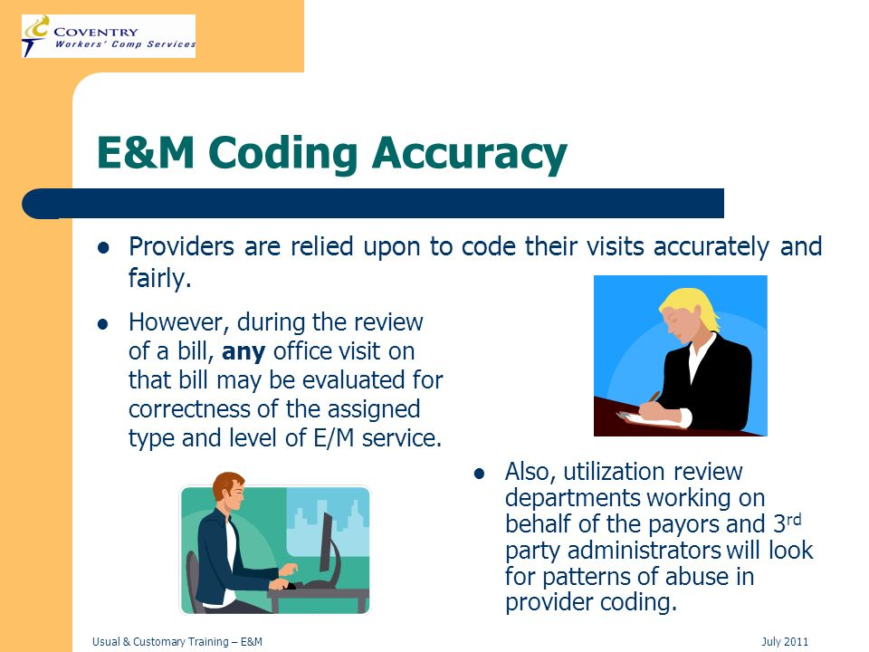 E&M Coding Accuracy Providers are relied upon to code their visits accurately and fairly.