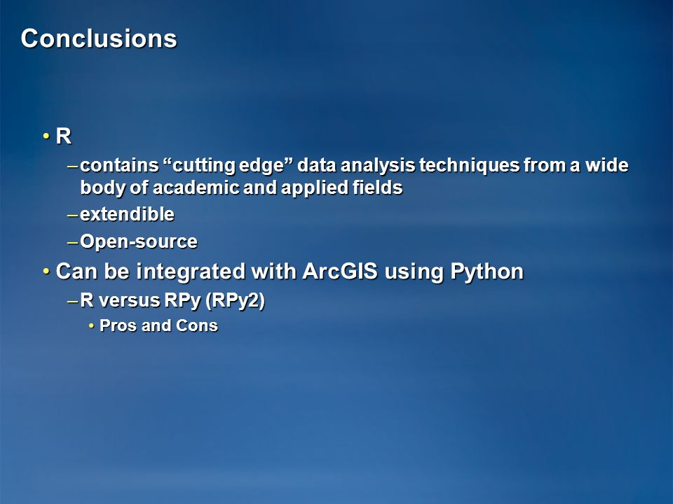 Conclusions R Can be integrated with ArcGIS using Python