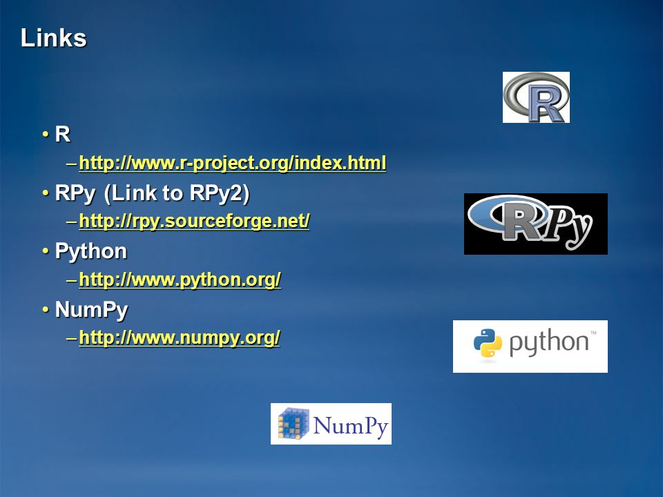 Links R RPy (Link to RPy2) Python NumPy