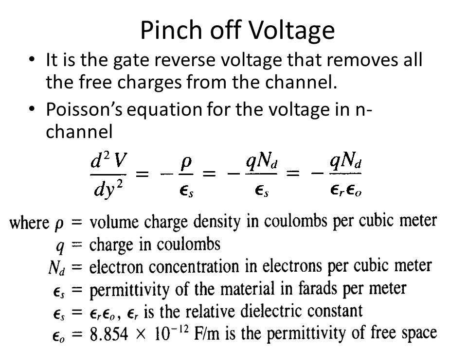 Pinch off Voltage It is the gate reverse voltage that removes all the free charges from the channel.