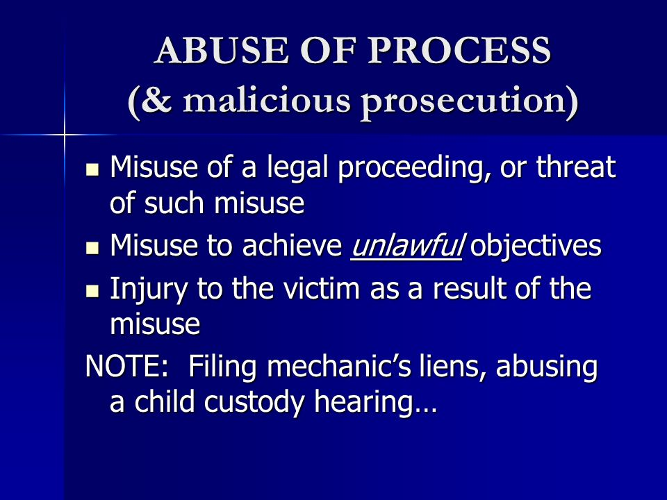 ABUSE OF PROCESS (& malicious prosecution)