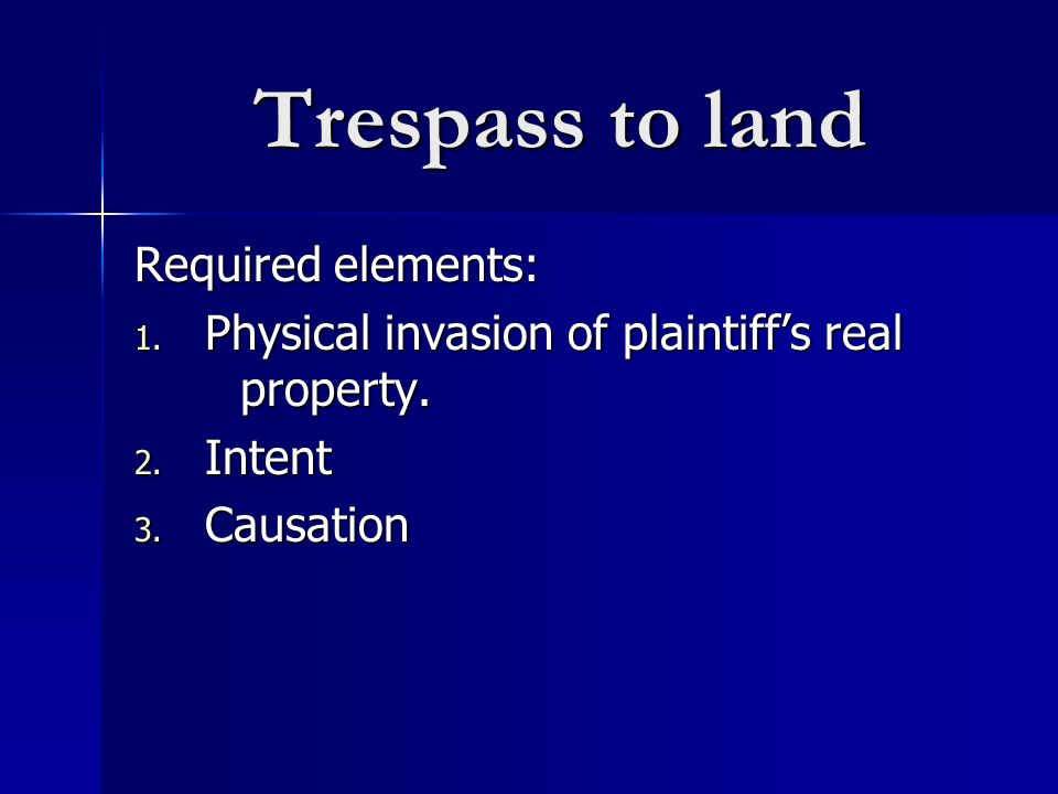 Trespass to land Required elements:
