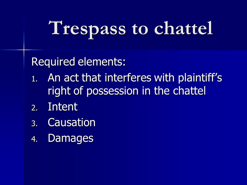 Trespass to chattel Required elements: