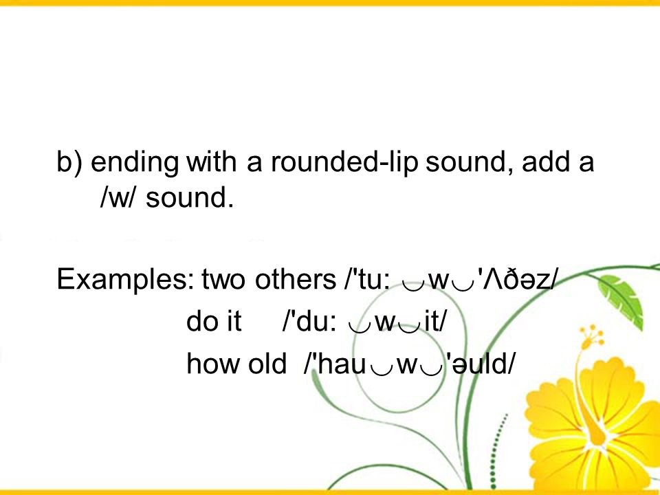 b) ending with a rounded-lip sound, add a /w/ sound.