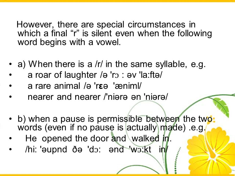 However, there are special circumstances in which a final r is silent even when the following word begins with a vowel.