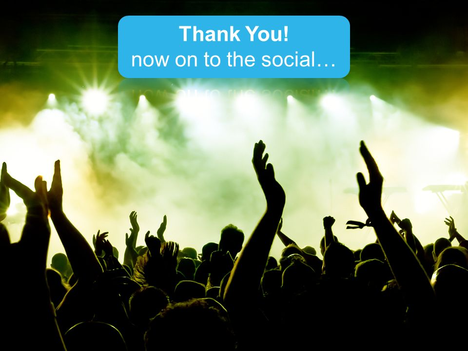 Thank You! now on to the social…