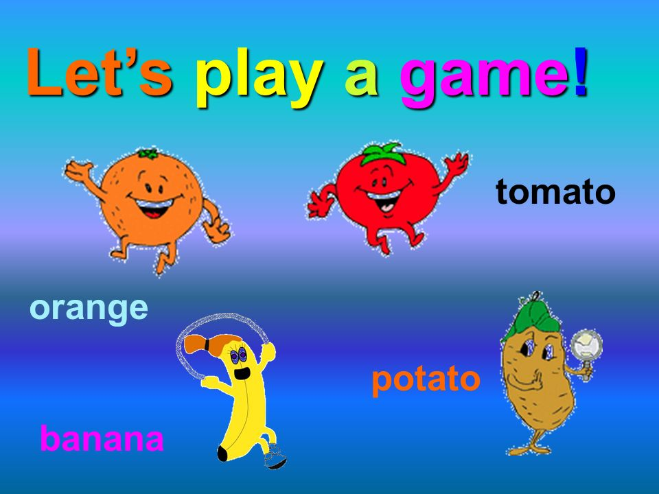Let's play a game! tomato orange potato banana