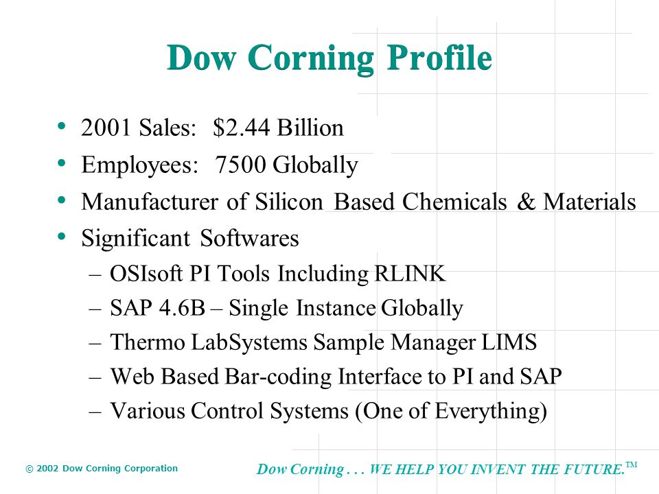 Dow Corning Profile 2001 Sales: $2.44 Billion Employees: 7500 Globally
