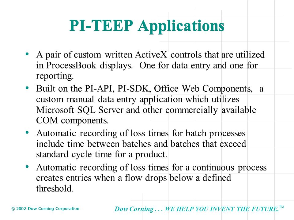 PI-TEEP Applications A pair of custom written ActiveX controls that are utilized in ProcessBook displays. One for data entry and one for reporting.