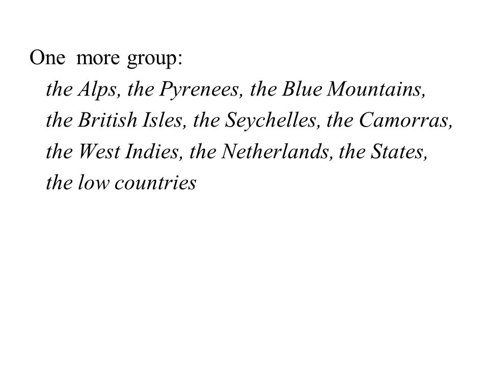 One more group: the Alps, the Pyrenees, the Blue Mountains, the British Isles, the Seychelles, the Camorras,