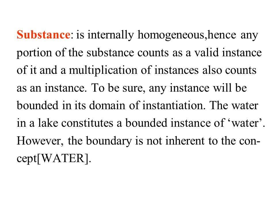 Substance: is internally homogeneous,hence any