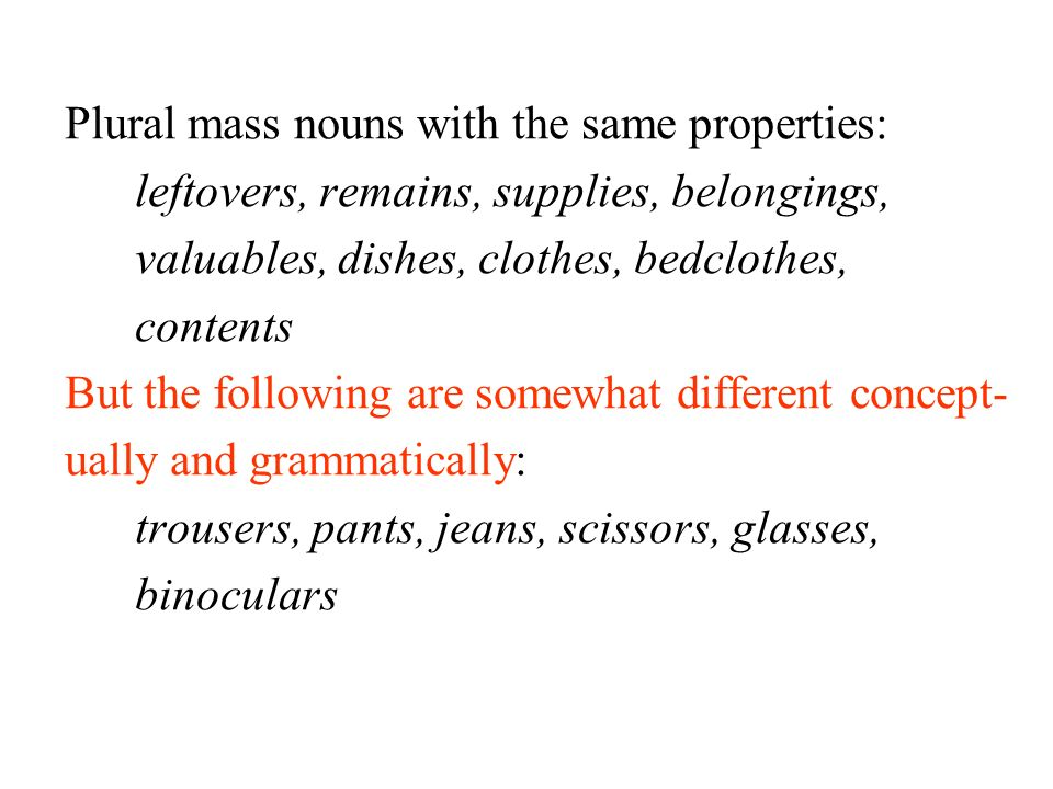 Plural mass nouns with the same properties: