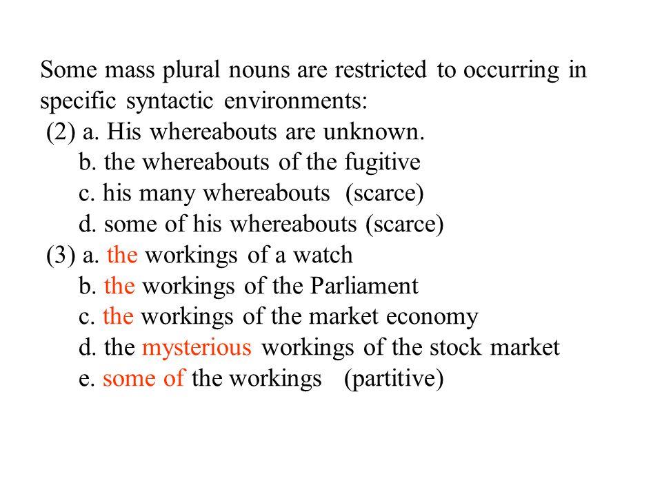 Some mass plural nouns are restricted to occurring in