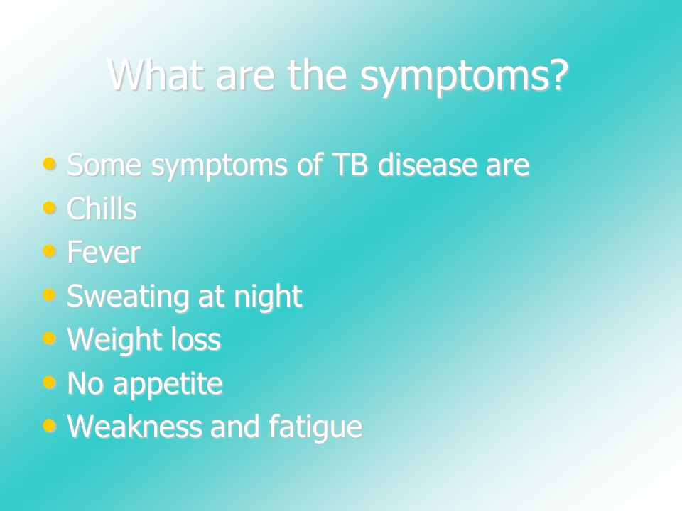What are the symptoms Some symptoms of TB disease are Chills Fever