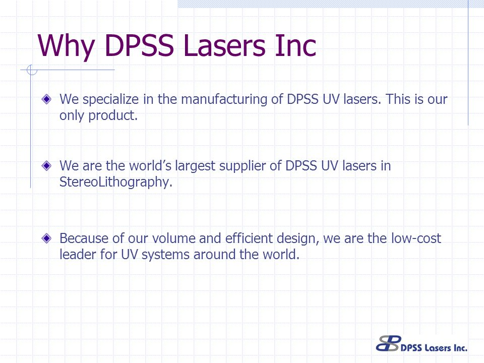 Why DPSS Lasers Inc We specialize in the manufacturing of DPSS UV lasers. This is our only product.