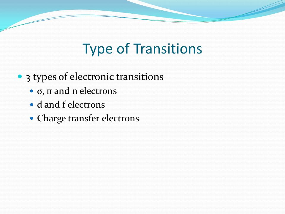 Type of Transitions 3 types of electronic transitions