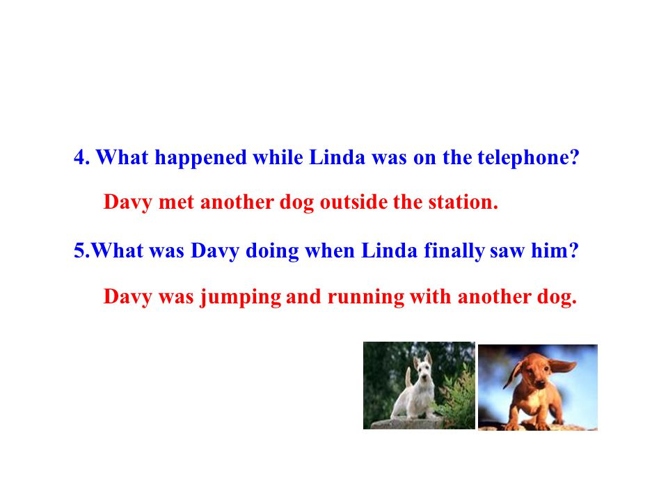 4. What happened while Linda was on the telephone