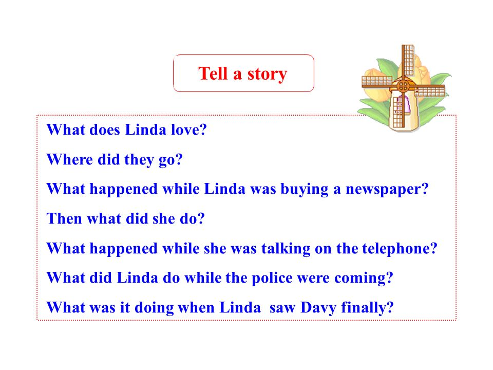 Tell a story What does Linda love Where did they go